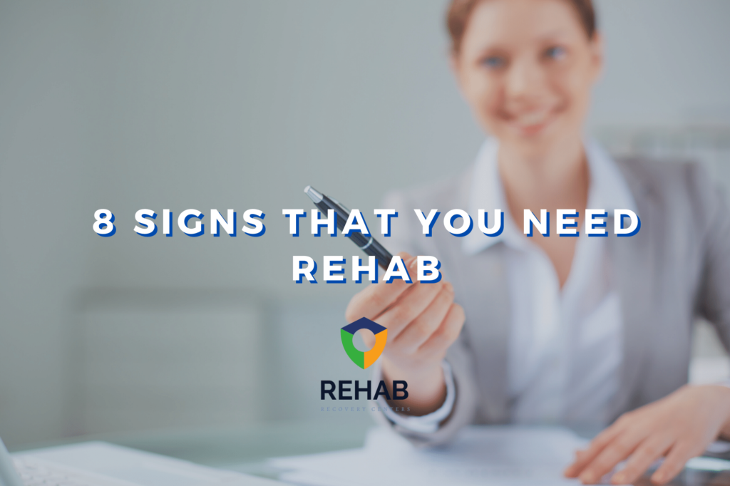 8 Telltale Signs You Need Rehab That You Shouldn't Ignore