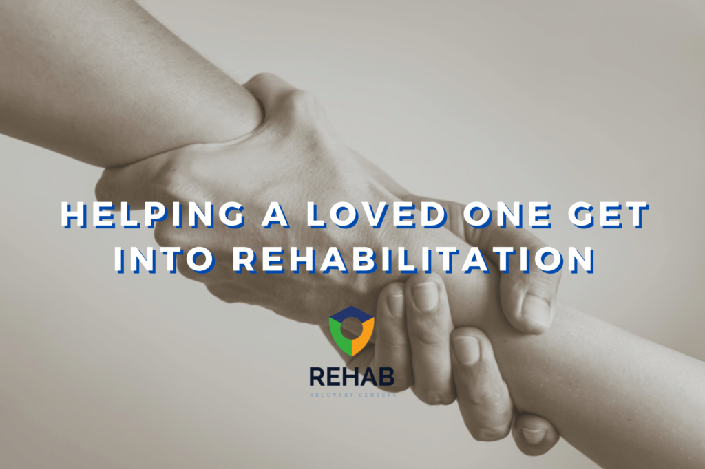 A Step by Step Guide on Helping a Loved One Get Into Rehab