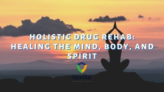 Holistic Drug Rehab: Healing the Mind, Body, and Spirit