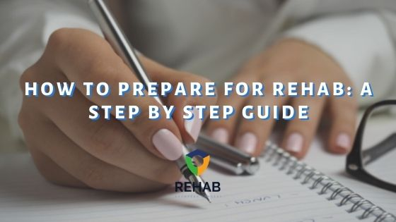 How to Prepare for Rehab: A Step by Step Guide